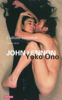 John Lennon et Yoko Ono : all we are saying : l'ultime entretien