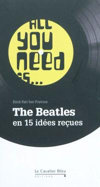 All you need is... the Beatles : en 15 idées reçues