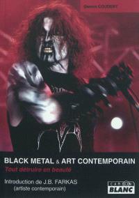 Black metal et art contemporain : tout détruire en beauté