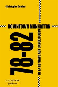 Downtown Manhattan 78-82 : de la no wave aux dancefloors