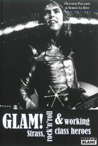 Glam ! : strass, rock'n'roll & working class heroes