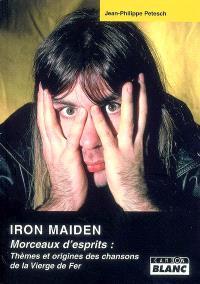 Iron Maiden : morceaux d'esprit : thèmes et origines des chansons de la Vierge de Fer