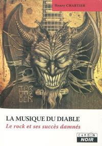 La musique du diable : le rock et ses succès damnés : encyclopédie du satanisme dans la musique