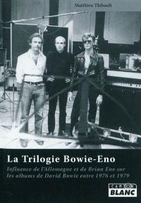 La trilogie Bowie-Eno : influence de l'Allemagne et de Brian Eno sur les albums de David Bowie de 1976 à 1979