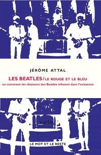 Les Beatles : le rouge et le bleu ou Comment les chansons des Beatles infusent dans l'existence