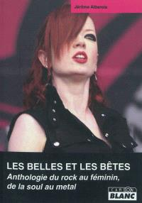 Les belles et les bêtes : anthologie du rock au féminin, de la soul au metal
