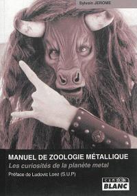 Manuel de zoologie métallique : les curiosités de la planète métal