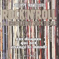 Rock'n'roll : la discothèque rock idéale. Volume 1, 101 disques qui ont changé le monde
