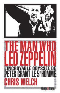 The man who Led Zeppelin : l'incroyable odyssée de Peter Grant, le 5e homme