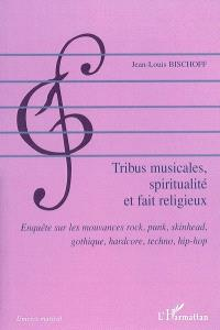 Tribus musicales, spiritualité et fait religieux : enquête sur les mouvances rock, punk, skinhead, gothique, hardcore, techno, hip-hop
