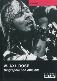 W. Axl Rose : biographie non autorisée