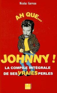 Ah que... Johnny ! : la compile intégrale de ses vraies perles