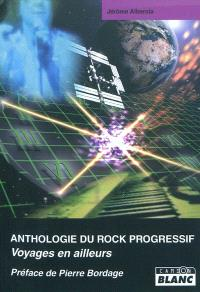 Anthologie du rock progressif : voyages en ailleurs