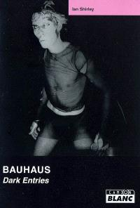Bauhaus : dark entries
