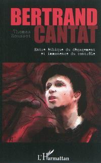 Bertrand Cantat : entre éthique du dégagement et immanence du contrôle