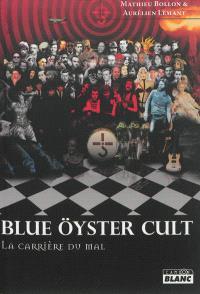 Blue öyster cult : la carrière du mal