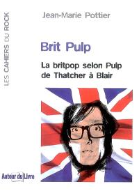 Brit Pulp : la britpop selon Pulp de Thatcher à Blair