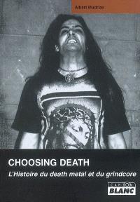 Choosing death : l'histoire du death metal et du grindcore