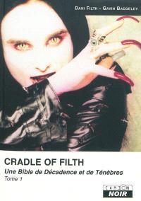 Cradle of filth : une Bible de décadence et de ténèbres. Volume 1