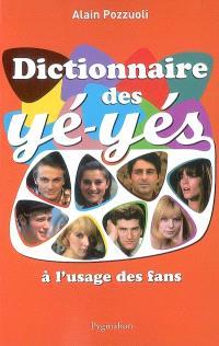 Dictionnaire des yé-yés : à l'usage des fans