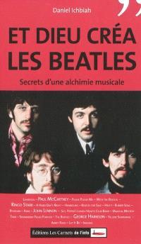 Et Dieu créa les Beatles : secrets d'une alchimie musicale
