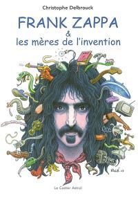 Frank Zappa & les mères de l'invention. Volume 1, 1940-1972