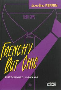 Frenchy but chic : chroniques, 1978-1982