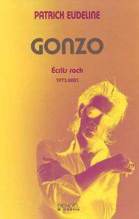 Gonzo : écrits rock (1973-2001)