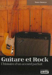 Guitare et rock : l'histoire d'un accord parfait
