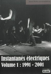 Instantanés électriques. Volume 1, 1991-2001