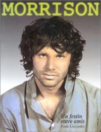 Jim Morrison, un festin entre amis : Jim Morrison révélé par ses intimes