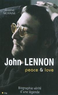 John Lennon : peace & love : biographie vérité d'une légende