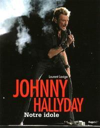 Johnny Hallyday, notre idole