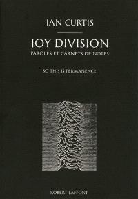 Joy Division : paroles et carnets de notes : so this is permanence