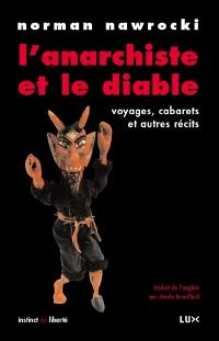 L'anarchiste et le diable  : voyages, cabarets et autres récits