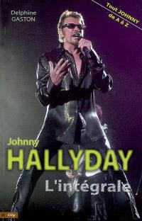 L'intégrale Johnny Hallyday : tout Johnny de A à Z