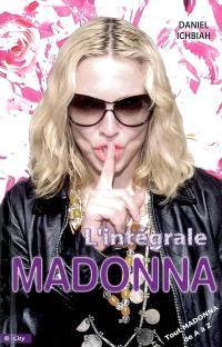 L'intégrale Madonna : tout Madonna de A à Z