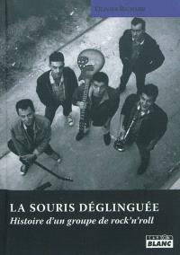 La Souris déglinguée : histoire d'un groupe de rock'n'roll