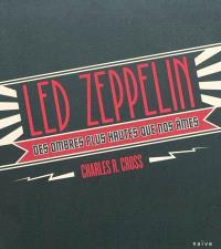 Led Zeppelin : des ombres plus hautes que nos âmes : les albums, les concerts, les objets cultes et la biographie des dieux du rock