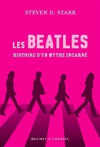 Les Beatles : histoire d'un mythe incarné
