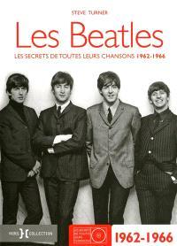 Les Beatles : les secrets de toutes leurs chansons. Volume 1, 1962-1966