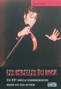 Les rebelles du rock : un XXe siècle underground pour un âge futur