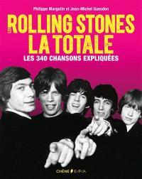 Les Rolling Stones : la totale : les 340 chansons expliquées