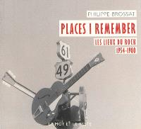 Places I remember : les lieux du rock, 1954-1980