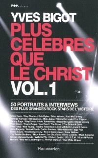 Plus célèbres que le Christ : 50 portraits & interviews des plus grandes rock stars de l'histoire. Volume 1