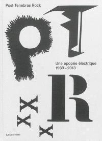 Post Tenebras Rock : une épopée électrique, 1983-2013
