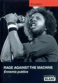 Rage against the machine : ennemis publics
