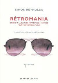 Retromania : comment la culture pop recycle son passé pour s'inventer un futur