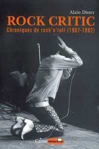 Rock critic : chroniques de rock'n'roll (1967-1982)
