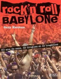 Rock'n'roll Babylone : 50 ans de sexe, de drogues et de tragédies